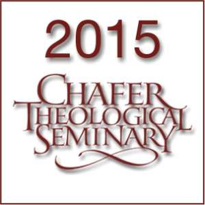 2015 Chafer Theological Seminary Bible Conference